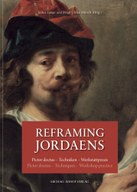 Reframing Jordaens. Pictor doctus - Techniken - Werkstattpraxis / pictor doctus - techniques – workshop practise